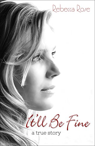 Itll be fine a true story kindle edition by rebecca rose health itll be fine a true story by rose rebecca fandeluxe Choice Image