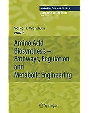 Amino Acid Biosynthesis – Pathways, Regulation and Metabolic Engineering