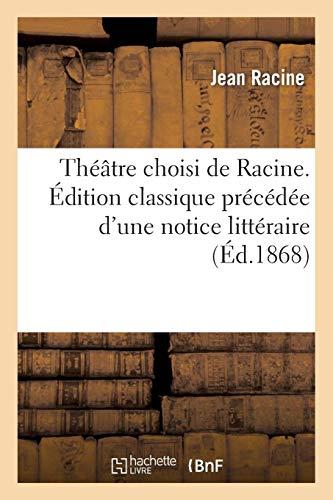 Théâtre choisi de Racine. Édition classique précédée d'une notice littéraire, par F. Estienne (Arts) por RACINE-J