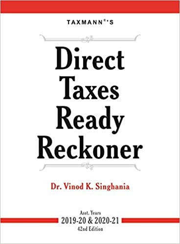 Direct Taxes Ready Reckoner (42nd Edition A.Y. 2019-20 & 2020-21) by Vinod K. Singhania