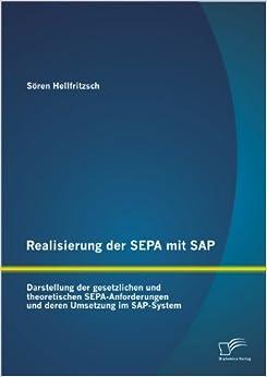 Realisierung der Sepa mit Sap: Darstellung der gesetzlichen und theoretischen Sepa-Anforderungen und deren Umsetzung im Sap-System