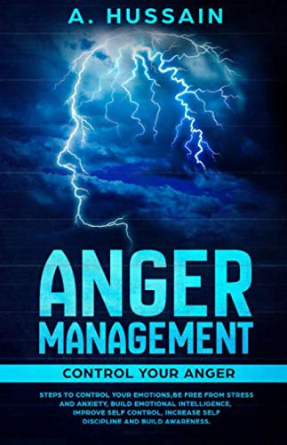 Anger Management: Control your anger Steps to control your emotions,Be free from stress and anxiety, Build emotional intelligence,  Improve self control, increase self discipline and build awareness.
