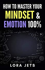 how to master: your mindset and emotion 100% and Get rid of negative emotions and thoughts Through simple steps (Mindset, Emotion, Get, rid, thoughts, stop negative, Book 1)