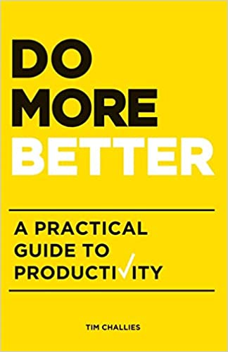 Do More Better A Practical Guide To Productivity Tim Challies