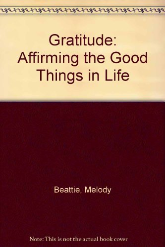 Gratitude: Affirming the Good Things in Life by Melody Beattie (1992-11-01)