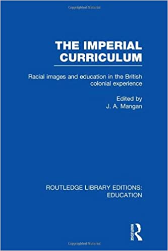 Book The Imperial Curriculum: Racial Images and Education in the British Colonial Experience (Routledge Library Editions: Education)