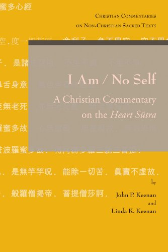 I Am / No Self: A Christian Commentary on the Heart Sutra (Christian Commentaries on Non-christian Sacred Texts)