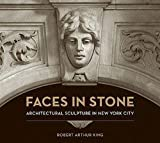 img - for Robert Arthur King: Faces in Stone : Architectural Sculpture in New York City (Hardcover); 2008 Edition book / textbook / text book