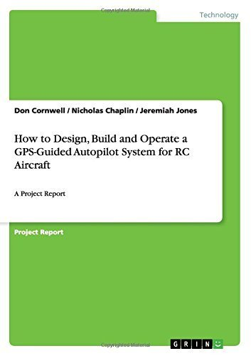 How to Design, Build and Operate a GPS-Guided Autopilot System for RC Aircraft by Don Cornwell (2015-06-03)