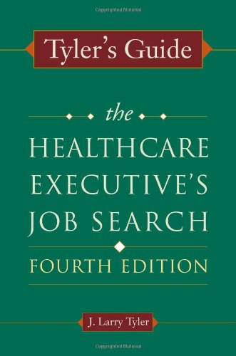 Best price Tyler' Guide: The Healthcare Executive' Job Search, Fourth Edition (Ache Management Series)