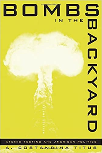 Bombs In The Backyard: Atomic Testing And American Politics (Nevada Studies  In History And Pol Sci) 2nd Edition