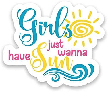 Car Truck Van SUV Window Wall Cup Laptop One 5 Inch Decal More Shiz Girls Just Wanna Have Sun Vinyl Decal Sticker MKS1198