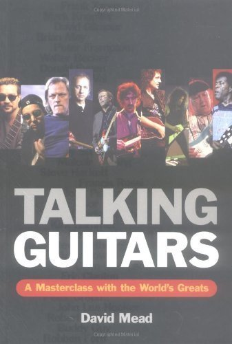 Talking Guitars: A Masterclass with the World's Greats by David Mead (2005-03-04) PDF