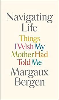 Book Navigating Life: Things I Wish My Mother Had Told Me