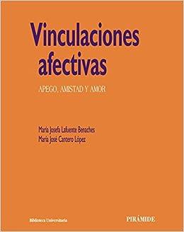 Vinculaciones afectivas: Apego, amistad y amor Biblioteca ...
