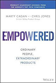 EMPOWERED: Ordinary People, Extraordinary Products (Silicon Valley Product Group) (English Edition)
