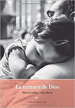 La Ternura De Dios: Misericordia Y Vida Diaria por Carlos Ayxelà epub