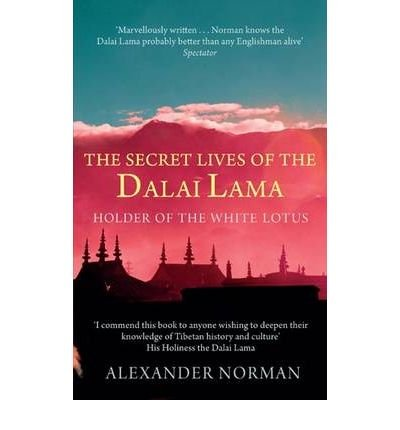 Download [(The Secret Lives of the Dalai Lama: Holder of the White Lotus )] [Author: Alexander Norman] [Oct-2009] PDF