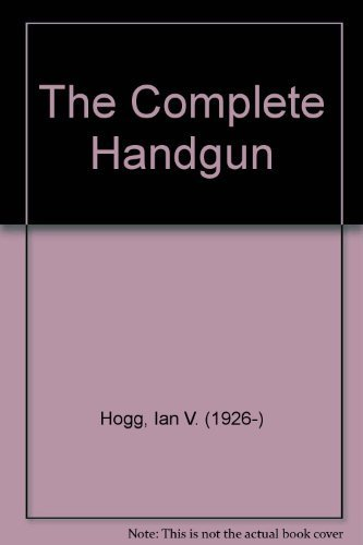 The Complete Handgun: 1300 to the Present