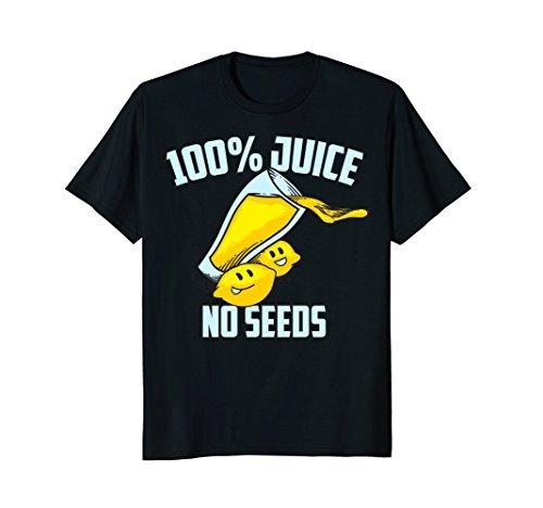 100 Juice No Seeds Shirt | Funny Men's Vasectomy Tee Gift