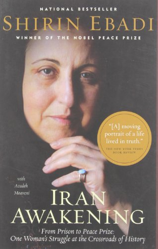 Iran Awakening: From Prison to Peace Prize: One Woman's Struggle at the Crossroads of History