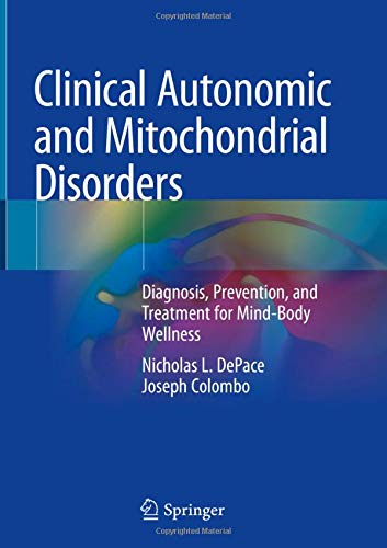 Clinical Autonomic and Mitochondrial Disorders: Diagnosis, Prevention, and Treatment for Mind-Body Wellness (Mitochondrial Medicine)