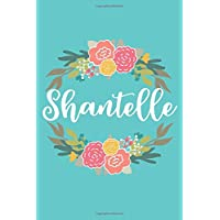 Shantelle: 6x9 Lined Writing Notebook Journal with Personalized Name, 120 Pages – Pink & Yellow Flowers on Teal Blue with Cute and Fun Family Quote - Perfect Gift for Mother's Day, Graduation, Rush, Christmas, Birthday, End of School Teacher's Gift, or Any Day