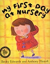 My First Day at Nursery by Edwards, Becky, Flintoft, Anthony (2003) Paperback