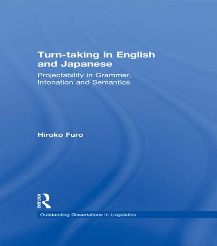 Turn-taking in English and Japanese: Projectability in Grammar, Intonation and Semantics (Outstanding Dissertations in Linguistics) Pdf