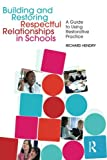 Building and Restoring Respectful Relationships in Schools : A Guide to Using Restorative Practice, Hendry, Richard, 0415544270