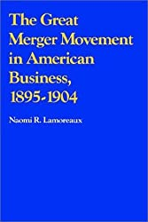 The Great Merger Movement in American Business, 1895-1904 by Naomi R. Lamoreaux (1988-04-29)