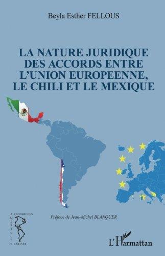 La nature juridique des accords entre l'Union Européenne, le Chili et le Mexique (French Edition) pdf epub