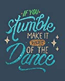 If you stumble make it part of the dance: Dance