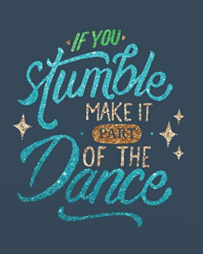 - If you stumble make it part of the dance: Dance Teacher Notebook/Dance teacher quote Dance teacher gift appreciation journal Lined Composition ... teacher appreciation gift notebook Series)