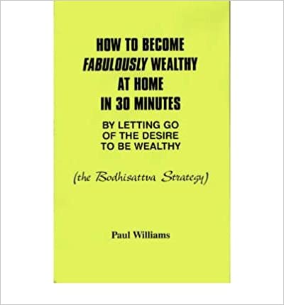 How to Become Fabulously Wealthy at Home in 30 Minutes by Letting Go of the Desire to be Wealthy: The Bodhisattva Strategy- Common