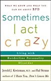 img - for [ Sometimes I Act Crazy: Living with Borderline Personality Disorder [ SOMETIMES I ACT CRAZY: LIVING WITH BORDERLINE PERSONALITY DISORDER BY Kreisman, Jerold J. (Author) Apr By Kreisman, Jerold J. (Author)Apr-01-2006 paper back book / textbook / text book