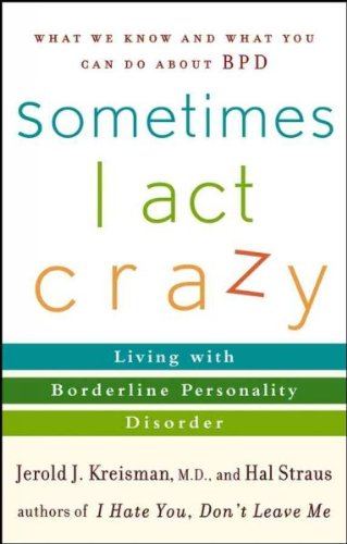 [ Sometimes I Act Crazy: Living with Borderline Personality Disorder [ SOMETIMES I ACT CRAZY: LIVING WITH BORDERLINE PERSONALITY DISORDER BY Kreisman, Jerold J. (Author) Apr By Kreisman, Jerold J. (Author)Apr-01-2006 paper back