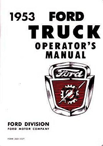 A MUST FOR OWNERS, RESTORERS & MECHANICS - THE 1953 F-SERIES FORD PICKUPS & TRUCKS OWNERS INSTRUCTION & OPERATING MANUAL - USERS GUIDE. INCLUDES F-100, F-250, F-350 - F-series 100 through 900. (Ford F-series Pickups Starter)