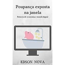 Poupança exposta na janela: Petiscos de economia e mundo digital (Portuguese Edition)