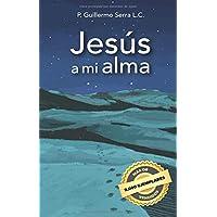 Jesús a mi alma (Spanish Edition)