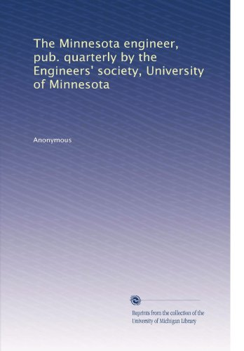 The Minnesota engineer, pub. quarterly by the Engineers' society, University of Minnesota (Volume 4)