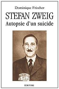 Zweig, autopsie d'un suicide par Dominique Frischer