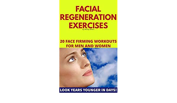 Facial Regeneration Exercises: 20 Face Firming Workouts For ...