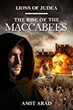 The Rise of the Maccabees: A Historical Novel (Lions of Judea Book 1)