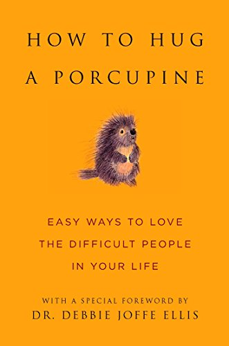 Love Hugs - How to Hug a Porcupine: Easy Ways to Love the Difficult People in Your Life (Little Book. Big Idea.)