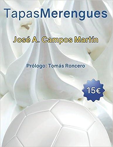 Tapas Merengues: Conoce las Recetas de cocina de los mejores futbolistas del Real Madrid C.F. (Spanish Edition) (Spanish)