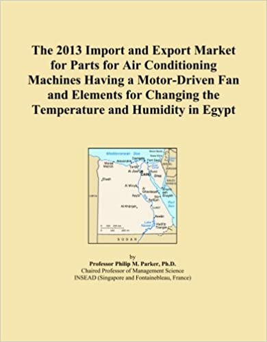 Book The 2013 Import and Export Market for Parts for Air Conditioning Machines Having a Motor-Driven Fan and Elements for Changing the Temperature and Humidity in Egypt