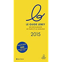 Le guide Lebey des restaurants de Paris et banlieue 2015