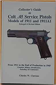 """COLLECTOR'S GUIDE TO COLT .45 SERVICE PISTOLS M1911&1911A1 BY CLAWSON…..""""THE SMALL BOOK"""""""