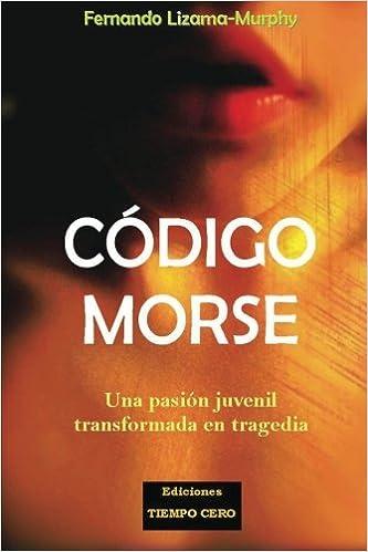 Código Morse: Una pasión juvenil transformada en tragedia (Spanish Edition): Fernando Lizama-Murphy: 9781491075876: Amazon.com: Books